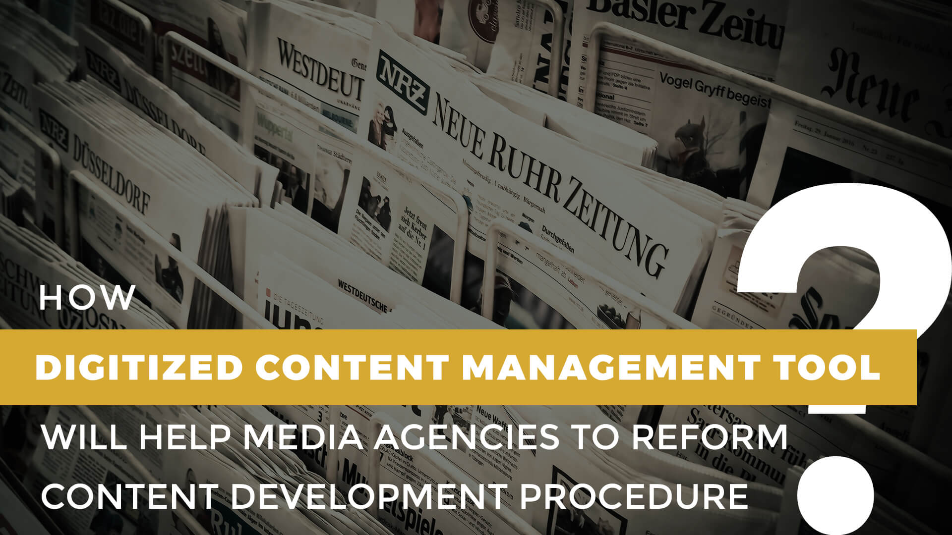 How Digitized Content Management Tool Will Help Media Agencies to Reform Content Development Procedure - Trootech