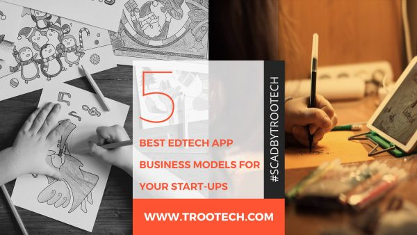 Edtech app business models Cover image_TRooTech Business Solutions