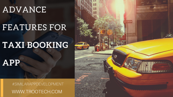 advance features for taxi booking app_TRooTech Business Solutions