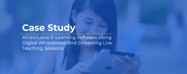 Case study: All-Inclusive E-Learning Software Using Digital Whiteboard And Streaming Live Teaching Sessions